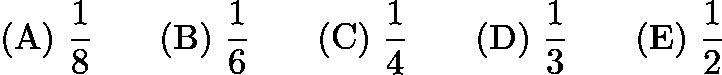 $\mathrm{(A)}\ \frac{1}{8}\qquad\mathrm{(B)}\ \frac{1}{6}\qquad\mathrm{(C)}\ \frac{1}{4}\qquad\mathrm{(D)}\ \frac{1}{3}\qquad\mathrm{(E)}\ \frac{1}{2}$