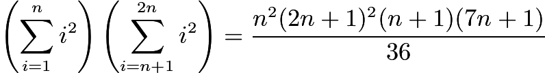 $\left( \sum_{i=1}^n i^2 \right)\left(\sum_{i=n+1}^{2n} i^2 \right) = \frac{n^2 (2n+1)^2 (n+1)(7n+1)}{36}$