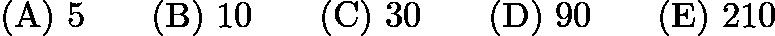 $\mathrm{(A)}\ 5\qquad\mathrm{(B)}\ 10\qquad\mathrm{(C)}\ 30\qquad\mathrm{(D)}\ 90\qquad\mathrm{(E)}\ 210$