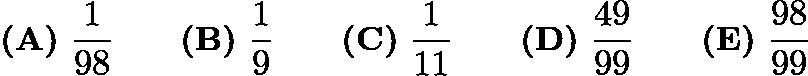 $\textbf{(A)}\ \frac{1}{98}\qquad\textbf{(B)}\ \frac{1}{9}\qquad\textbf{(C)}\ \frac{1}{11}\qquad\textbf{(D)}\ \frac{49}{99}\qquad\textbf{(E)}\ \frac{98}{99}$