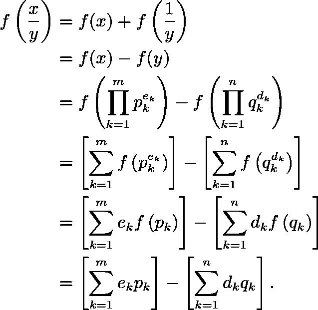 \begin{align*} f\left(\frac xy\right)&=f(x)+f\left(\frac 1y\right) \\ &=f(x)-f(y) \\ &=f\left(\prod_{k=1}^{m}p_k^{e_k}\right)-f\left(\prod_{k=1}^{n}q_k^{d_k}\right) \\ &=\left[\sum_{k=1}^{m}f\left(p_k^{e_k}\right)\right]-\left[\sum_{k=1}^{n}f\left(q_k^{d_k}\right)\right] \\ &=\left[\sum_{k=1}^{m}e_k f\left(p_k\right)\right]-\left[\sum_{k=1}^{n}d_k f\left(q_k\right)\right] \\ &=\left[\sum_{k=1}^{m}e_k p_k \right]-\left[\sum_{k=1}^{n}d_k q_k \right]. \end{align*}