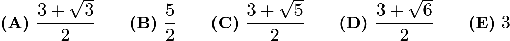 $\textbf{(A)}\ \frac{3+\sqrt{3}}{2}\qquad\textbf{(B)}\ \frac{5}{2}\qquad\textbf{(C)}\ \frac{3+\sqrt{5}}{2}\qquad\textbf{(D)}\ \frac{3+\sqrt{6}}{2}\qquad\textbf{(E)}\ 3$