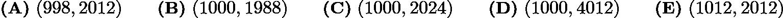 $\textbf{(A)}\ (998,2012)\qquad\textbf{(B)}\ (1000,1988)\qquad\textbf{(C)}\ (1000,2024)\qquad\textbf{(D)}\ (1000,4012)\qquad\textbf{(E)}\ (1012,2012)$