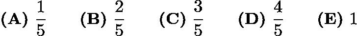 $\textbf{(A)}\ \frac{1}{5}\qquad\textbf{(B)}\ \frac{2}{5}\qquad\textbf{(C)}\ \frac{3}{5}\qquad\textbf{(D)}\ \frac{4}{5}\qquad\textbf{(E)}\ 1$