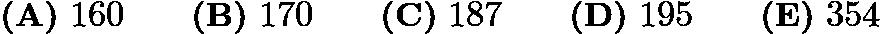 $\textbf{(A)}\ 160\qquad \textbf{(B)}\ 170\qquad \textbf{(C)}\ 187\qquad \textbf{(D)}\ 195\qquad \textbf{(E)}\ 354$