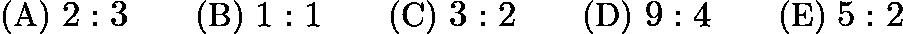 $\text{(A)}\ 2:3 \qquad \text{(B)}\ 1:1 \qquad \text{(C)}\ 3:2 \qquad \text{(D)}\ 9:4 \qquad \text{(E)}\ 5:2$