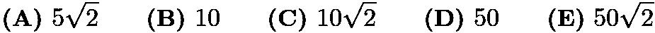 $\textbf{(A)}\hspace{.05in}5\sqrt2\qquad\textbf{(B)}\hspace{.05in}10\qquad\textbf{(C)}\hspace{.05in}10\sqrt2\qquad\textbf{(D)}\hspace{.05in}50\qquad\textbf{(E)}\hspace{.05in}50\sqrt2$