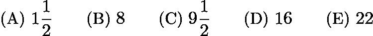 $\text{(A)}\ 1\frac{1}{2} \qquad \text{(B)}\ 8 \qquad \text{(C)}\ 9\frac{1}{2} \qquad \text{(D)}\ 16 \qquad \text{(E)}\ 22$
