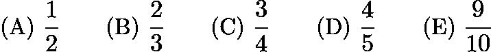 $\text{(A)}\ \frac{1}{2} \qquad \text{(B)}\ \frac{2}{3} \qquad \text{(C)}\ \frac{3}{4} \qquad \text{(D)}\ \frac{4}{5} \qquad \text{(E)}\ \frac{9}{10}$