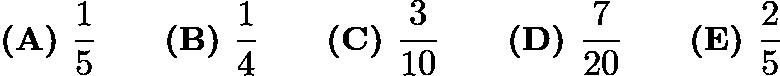 $\textbf{(A) } \frac{1}{5} \qquad \textbf{(B) } \frac{1}{4} \qquad \textbf{(C) } \frac{3}{10} \qquad \textbf{(D) } \frac{7}{20} \qquad \textbf{(E) } \frac{2}{5}$