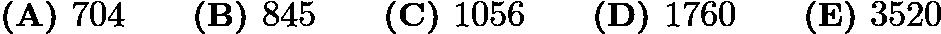 $\textbf{(A) }704\qquad\textbf{(B) }845\qquad\textbf{(C) }1056\qquad\textbf{(D) }1760\qquad \textbf{(E) }3520$