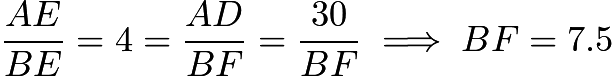 $\frac{AE}{BE}=4=\frac{AD}{BF}=\frac{30}{BF}\implies BF=7.5$