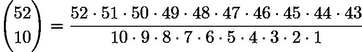 $\binom{52}{10}=\frac{52\cdot51\cdot50\cdot49\cdot48\cdot47\cdot46\cdot45\cdot44\cdot43}{10\cdot9\cdot8\cdot7\cdot6\cdot5\cdot4\cdot3\cdot2\cdot1}$