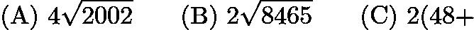 $\mathrm{(A)}\ 4\sqrt{2002} \qquad\mathrm{(B)}\ 2\sqrt{8465} \qquad\mathrm{(C)}\ 2(48+$