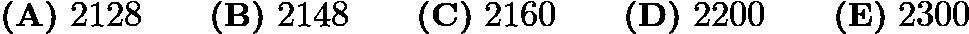 $\textbf{(A)}\ 2128 \qquad\textbf{(B)}\ 2148 \qquad\textbf{(C)}\ 2160 \qquad\textbf{(D)}\ 2200 \qquad\textbf{(E)}\ 2300$