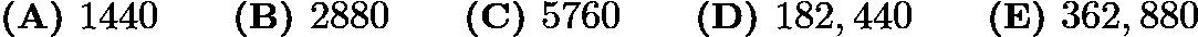 $\textbf{(A) }1440\qquad\textbf{(B) }2880\qquad\textbf{(C) }5760\qquad\textbf{(D) }182,440\qquad \textbf{(E) }362,880$