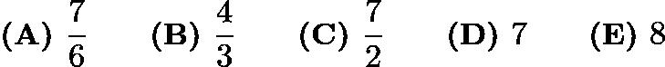 $\textbf{(A) }\frac{7}{6}\qquad\textbf{(B) }\frac{4}{3}\qquad\textbf{(C) }\frac{7}{2}\qquad\textbf{(D) }7\qquad\textbf{(E) }8$