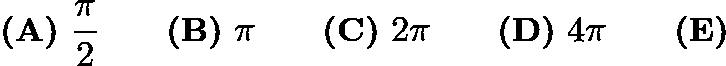 $\textbf{(A)}\ \frac{\pi}{2}\qquad\textbf{(B)}\ \pi\qquad\textbf{(C)}\ 2\pi \qquad\textbf{(D)}\ 4\pi \qquad\textbf{(E)}$