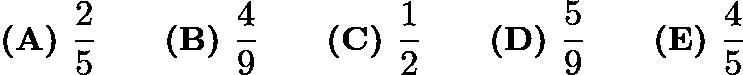 $\textbf{(A) }\frac{2}5\qquad\textbf{(B) }\frac{4}9\qquad\textbf{(C) }\frac{1}2\qquad\textbf{(D) }\frac{5}9\qquad\textbf{(E) }\frac{4}5$