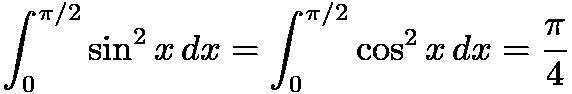 $\int_0^{\pi/2} \sin^2 x \, dx = \int_0^{\pi/2} \cos^2 x \, dx = \frac {\pi}{4}$