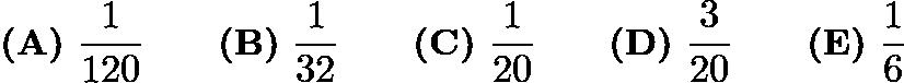 $\textbf{(A)} ~\frac{1}{120} \qquad\textbf{(B)} ~\frac{1}{32} \qquad\textbf{(C)} ~\frac{1}{20} \qquad\textbf{(D)} ~\frac{3}{20} \qquad\textbf{(E)} ~\frac{1}{6}$