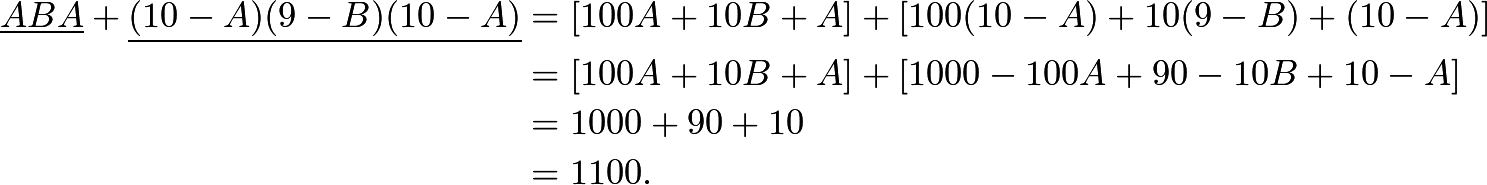 \begin{align*} \underline{ABA}+\underline{(10-A)(9-B)(10-A)}&=\left[100A+10B+A\right]+\left[100(10-A)+10(9-B)+(10-A)\right] \\ &=\left[100A+10B+A\right]+\left[1000-100A+90-10B+10-A\right] \\ &=1000+90+10 \\ &=1100. \end{align*}