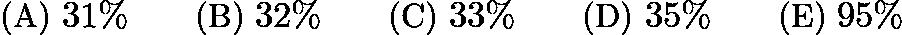 $\text{(A)}\ 31\% \qquad \text{(B)}\ 32\% \qquad \text{(C)}\ 33\% \qquad \text{(D)}\ 35\% \qquad \text{(E)}\ 95\%$