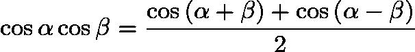 $\cos \alpha \cos \beta = \frac{ \cos \left(\alpha + \beta\right) + \cos \left(\alpha - \beta\right) }{2}$