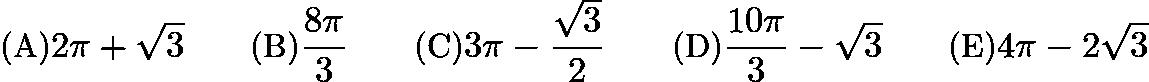 $\text {(A)} 2\pi + \sqrt3 \qquad \text {(B)} \frac {8\pi}{3} \qquad \text {(C)} 3\pi - \frac {\sqrt3}{2} \qquad \text {(D)} \frac {10\pi}{3} - \sqrt3 \qquad \text {(E)}4\pi - 2\sqrt3$