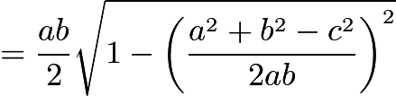 $=\frac{ab}{2}\sqrt{1-\left(\frac{a^2+b^2-c^2}{2ab}\right)^2}$