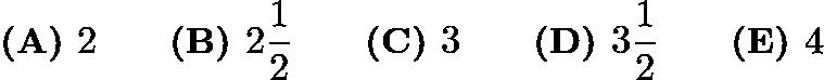 $\textbf{(A) }2\qquad\textbf{(B) }2 \frac{1}{2}\qquad\textbf{(C) }3\qquad\textbf{(D) }3 \frac{1}{2}\qquad \textbf{(E) }4$