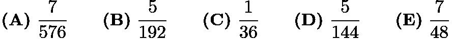 $\textbf{(A)}\ \frac{7}{576} \qquad \textbf{(B)}\ \frac{5}{192} \qquad \textbf{(C)}\ \frac{1}{36} \qquad \textbf{(D)}\ \frac{5}{144} \qquad\textbf{(E)}\ \frac{7}{48}$