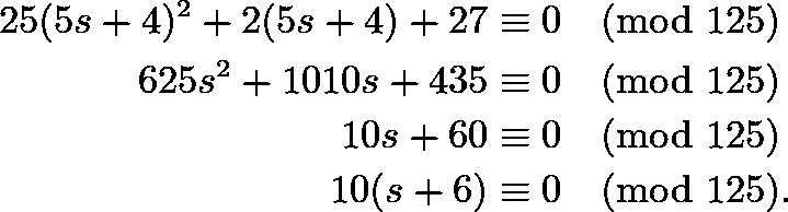 \begin{align*} 25(5s+4)^2+2(5s+4)+27&\equiv0\pmod{125} \\ 625s^2+1010s+435&\equiv0\pmod{125} \\ 10s+60&\equiv0\pmod{125} \\ 10(s+6)&\equiv0\pmod{125}. \end{align*}