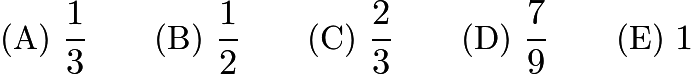 $\text{(A)}\ \frac{1}{3} \qquad \text{(B)}\ \frac{1}{2} \qquad \text{(C)}\ \frac{2}{3} \qquad \text{(D)}\ \frac{7}{9} \qquad \text{(E)}\ 1$