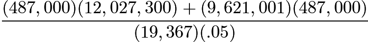 $\frac{(487,000)(12,027,300)+(9,621,001)(487,000)}{(19,367)(.05)}$