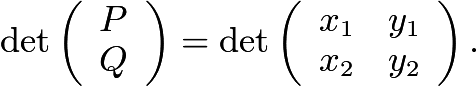 $\det \left(\begin{array}{c} P \\ Q\end{array}\right)=\det \left(\begin{array}{cc}x_1 &y_1\\x_2&y_2\end{array}\right).$