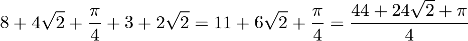 $8 + 4\sqrt 2 + \frac{\pi}{4} + 3 + 2\sqrt 2 = 11 + 6\sqrt 2 + \frac{\pi}{4} = \frac{44 + 24\sqrt 2 + \pi}{4}$