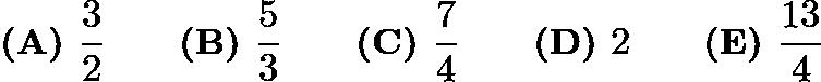 $\textbf {(A) } \frac{3}{2} \qquad \textbf {(B) } \frac{5}{3} \qquad \textbf {(C) } \frac{7}{4} \qquad \textbf {(D) } 2 \qquad \textbf {(E) } \frac{13}{4}$