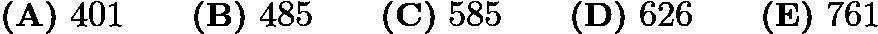 $\textbf{(A)}\ 401 \qquad \textbf{(B)}\ 485 \qquad \textbf{(C)}\ 585 \qquad \textbf{(D)}\ 626 \qquad \textbf{(E)}\ 761$