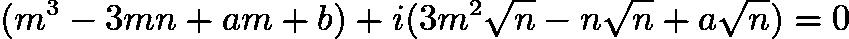 $(m^{3} - 3mn + am + b) + i(3m^{2} \sqrt{n} - n\sqrt{n} + a\sqrt{n}) = 0$