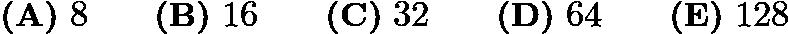 $\textbf{(A)}\mbox{ }8\qquad \textbf{(B)}\mbox{ }16\qquad \textbf{(C)}\mbox{ }32\qquad \textbf{(D)}\mbox{ }64\qquad \textbf{(E)}\mbox{ }128$