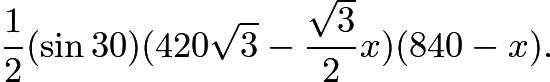 $\frac{1}{2}(\sin 30)(420\sqrt{3} - \frac{\sqrt{3}}{2}x)(840-x).$