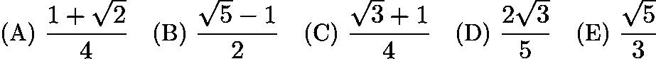 $\text{(A) } \dfrac{1+\sqrt2}4 \quad \text{(B) } \dfrac{\sqrt5-1}2 \quad \text{(C) } \dfrac{\sqrt3+1}4 \quad \text{(D) } \dfrac{2\sqrt3}5 \quad \text{(E) } \dfrac{\sqrt5}3$