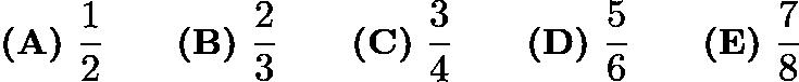 $\textbf{(A)}\ \frac{1}{2}\qquad\textbf{(B)}\ \frac{2}{3}\qquad\textbf{(C)}\ \frac{3}{4}\qquad\textbf{(D)}\ \frac{5}{6}\qquad\textbf{(E)}\ \frac{7}{8}$