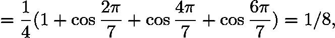 $= \frac{1}{4}(1 + \cos\frac{2\pi}{7} + \cos \frac{4\pi}{7} + \cos \frac{6\pi}{7}) = 1/8,$
