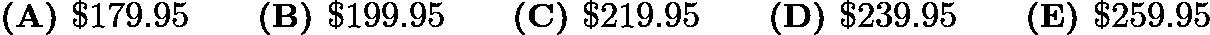 $\textbf{(A) }\textdollar179.95\qquad \textbf{(B) }\textdollar199.95\qquad \textbf{(C) }\textdollar219.95\qquad \textbf{(D) }\textdollar239.95\qquad \textbf{(E) }\textdollar259.95\qquad$