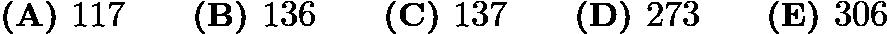 $\textbf{(A) } 117 \qquad \textbf{(B) } 136 \qquad \textbf{(C) } 137 \qquad \textbf{(D) } 273 \qquad \textbf{(E) } 306$