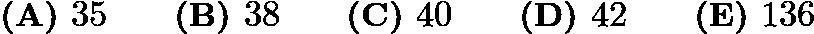 $\textbf{(A) } 35 \qquad\textbf{(B) } 38 \qquad\textbf{(C) } 40 \qquad\textbf{(D) } 42 \qquad\textbf{(E) } 136$