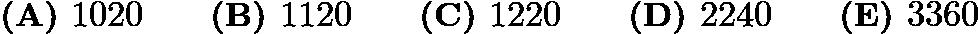 $\textbf{(A) }1020\qquad\textbf{(B) }1120\qquad\textbf{(C) }1220\qquad\textbf{(D) }2240\qquad\textbf{(E) }3360$