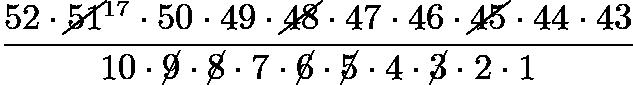 $\frac{52\cdot\cancel{51}^{17}\cdot50\cdot49\cdot\cancel{48}\cdot47\cdot46\cdot\cancel{45}\cdot44\cdot43}{10\cdot\cancel{9}\cdot\cancel{8}\cdot7\cdot\cancel{6}\cdot\cancel{5}\cdot4\cdot\cancel{3}\cdot2\cdot1}$